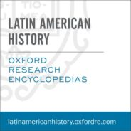 Oxford Research Encyclopedia of Latin American History