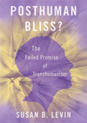 Posthuman Bliss? The Failed Promise of Transhumanism