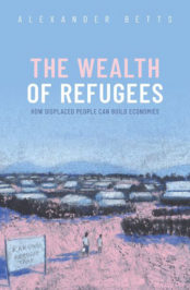 The Wealth of Refugees: How Displaced People Can Build Economies